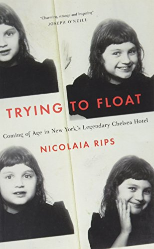 9781471156878: Trying to Float: Chronicles of a Girl in the Chelsea Hotel