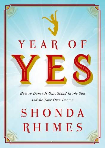 9781471157318: Year of Yes: How to Dance It Out, Stand In the Sun and Be Your Own Person