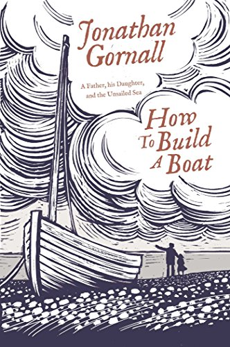 9781471164781: How To Build A Boat: A Father, his Daughter, and the Unsailed Sea