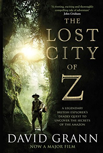 9781471164910: The Lost City of Z: A Legendary British Explorer's Deadly Quest to Uncover the Secrets of the Amazon