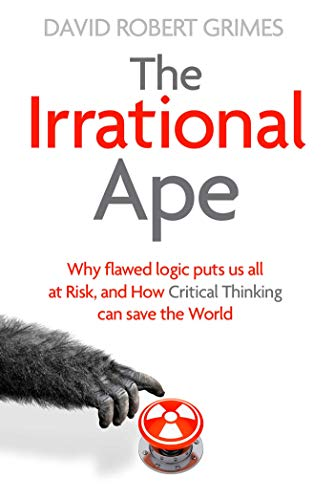 9781471178269: The Irrational Ape: Why Flawed Logic Puts us all at Risk and How Critical Thinking Can Save the World