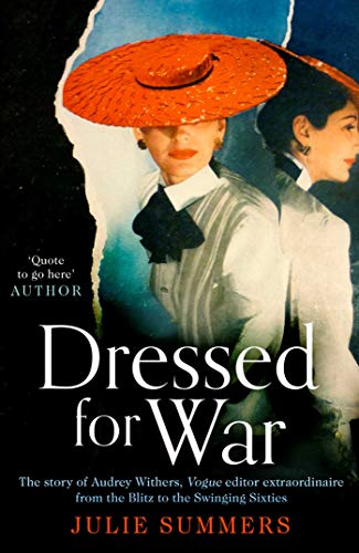 9781471181573: Summers, J: Dressed For War: The Story of Audrey Withers, Vogue editor extraordinaire from the Blitz to the Swinging Sixties