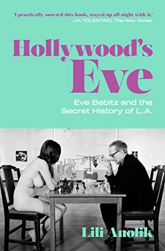 9781471190247: Hollywood's Eve: Eve Babitz and the Secret History of L.A.