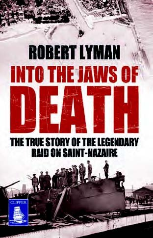 9781471239809: Into the Jaws of Death: The True Story of the Legendary Raid on Saint-Nazaire (Large Print Edition)