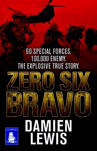 9781471244353: Zero Six Bravo: 60 Special Forces. 100,000 Enemy. The Explosive True Story (Large Print Edition)
