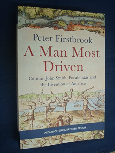 9781471276422: A MAN MOST DRIVEN: Captain John Smith, Pocahontas and the Founding of America