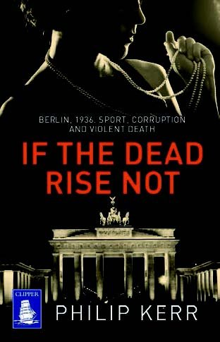 9781471281822: If the Dead Rise Not: A Bernie Gunther Novel (Large Print Edition)