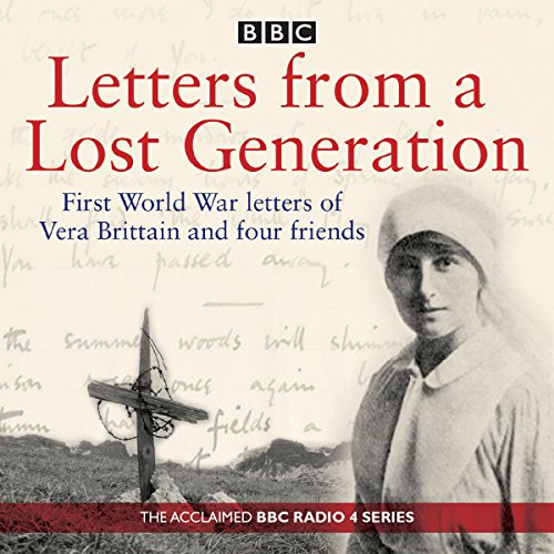 Letters from a Lost Generation: First World War Letters of Vera Brittain and Four Friends: ...