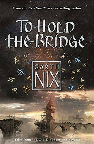 9781471404481: To Hold the Bridge (The Old Kingdom)