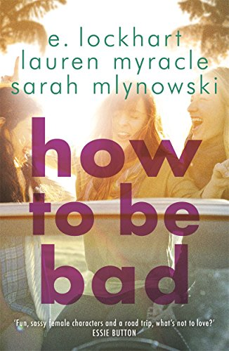 9781471404849: How to Be Bad: Take a summer road trip you won't forget