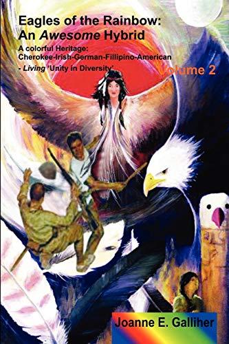 9781471621123: Eagles of the Rainbow Volume II (two): An Awesome Hybrid. A colorful heritage: Cherokee, Irish, German, Filipino & American (Volume 2)