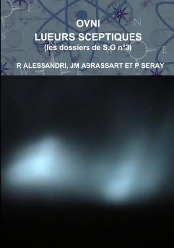 Ovni Lueurs Sceptiques les dossiers de S.O n: Jm Abrassart Et P Seray, . R Alessandri