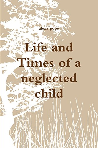 Life and Times of a neglected child: alexa pope