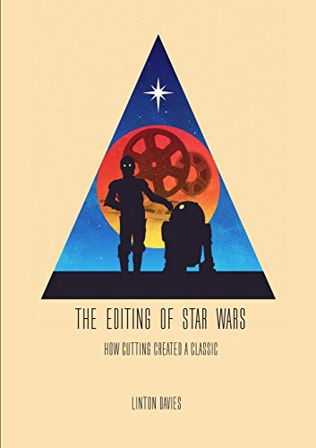 9781471677724: The Editing of Star Wars: How Cutting Created a Classic