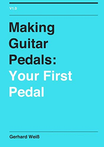 9781471680519: Making Guitar Pedals: Your First Pedal