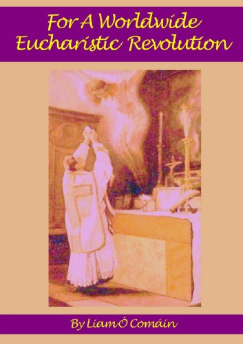 For A Worldwide Eucharistic Revolution: Liam O' Comáin