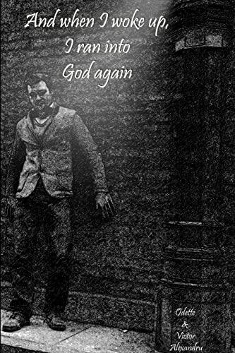 And when I woke up, I ran into God again: Odette & Victor Alexandru