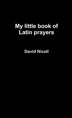 My Little Book Of Latin Prayers (Latin Edition): David Nicoll