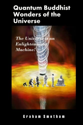 Quantum Buddhist Wonders Of The Universe, the Universe is an Enlightenment Machine!: smetham, ...