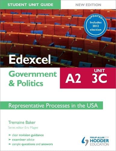 Edexcel A2 Government & Politics Student Unit Guide: Unit 3C: Representative Processes in the ...