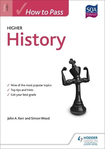 How to Pass Higher History for CfE (How to Pass - Higher Level): Kerr, John, Wood, Simon