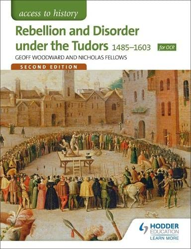 Access to History: Rebellion and Disorder Under the Tudors 1485-1603 for OCR: Woodward, Geoffrey, ...