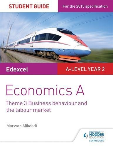9781471856853: Edexcel Economics A Student Guide: Theme 3 Business behaviour and the labour market (Edexcel Student Guide a Level)