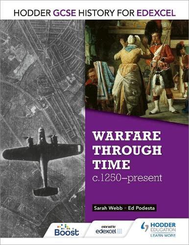 Warfare Through Time, C1250-present (Gcse History for Edexcel): Webb, Sarah, Podesta, Ed