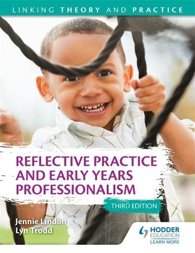 Reflective Practice and Early Years Professionalism 3rd: Jennie Lindon, Lyn