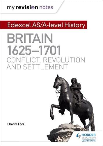 9781471876554: My Revision Notes: Edexcel AS/A-level History: Britain, 1625-1701: Conflict, revolution and settlement