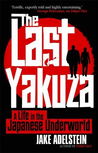 9781472109156: The Last Yakuza: A Life in the Japanese Underworld