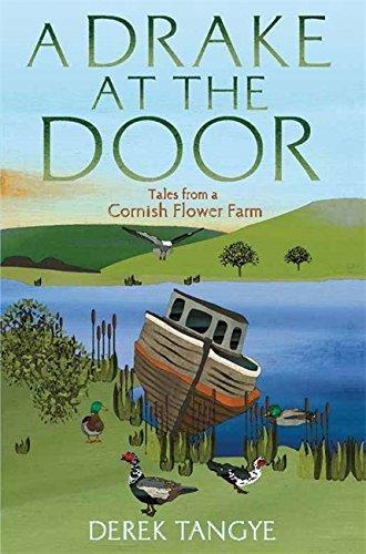 A Drake at the Door: Tales from a Cornish Flower Farm (Minak Chronicles): Tangye, Derek