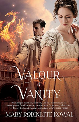 9781472110206: Valour And Vanity: (The Glamourist Histories #4)