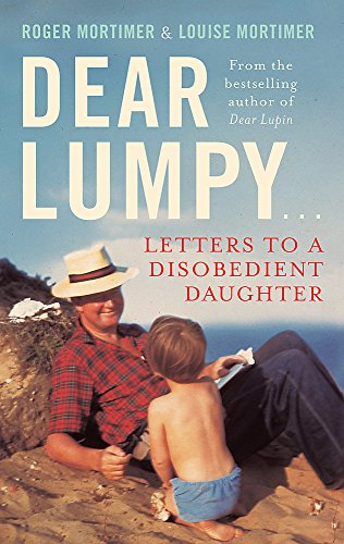 Dear Lumpy: Letters to a Disobedient Daughter: Mortimer, Louise