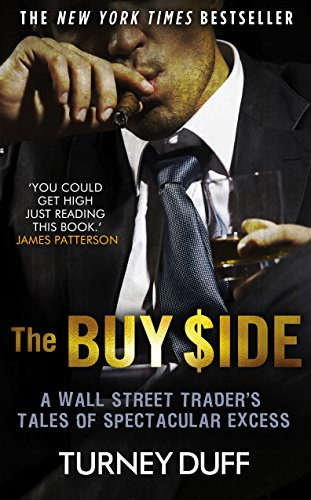 9781472112385: The Buy Side: A Wall Street Trader's Tale of Spectacular Excess
