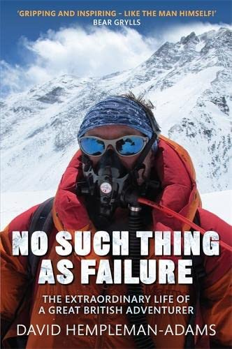 9781472113030: No Such Thing as Failure: The Extraordinary Life of a Great British Adventurer