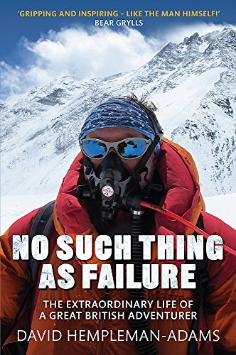 9781472113047: No Such Thing as Failure: The Extraordinary Life of a Great British Adventurer