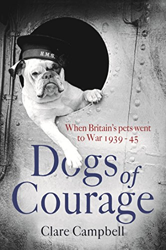 9781472115669: Dogs of Courage: When Britain's Pets Went to War 1939-45