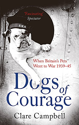 9781472115676: Dogs of Courage: When Britain's Pets Went to War 1939-45
