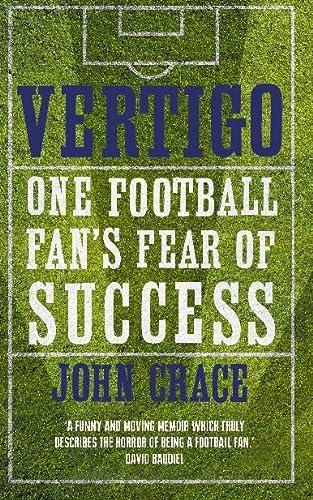 Vertigo: One Football Fan's Fear of Success: Crace, John