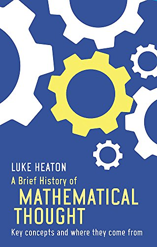 9781472117113: A Brief History of Mathematical Thought: Key concepts and where they come from