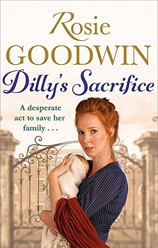 Dilly's Sacrifice: The gripping saga of a: Goodwin, Rosie
