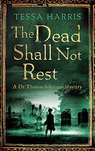 9781472118189: The Dead Shall Not Rest: a gripping mystery that combines the intrigue of CSI with 18th-century history (Dr Thomas Silkstone Mysteries)