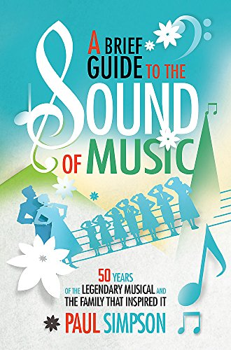 9781472118745: A Brief Guide to The Sound of Music: 50 Years of the Legendary Musical and the Family who Inspired It (Brief Histories)