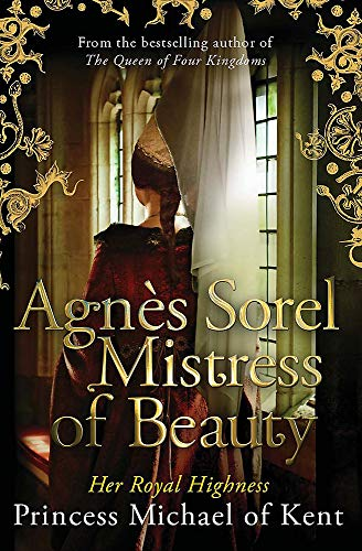 Agnès Sorel: Mistress of Beauty 9781472119131 The Queen of Four Kingdoms is dead. Agnes Sorel, her beautiful and innocent fourteen-year-old pupil, soon catches the attention of the mourning court. As a trusted confidant of the deceased Queen Yolande, Agnes captivates all whom she meets, but none more so than the newly crowned King of France, Charles VII. Employed as a demoiselle to his wife, Queen Marie d'Anjou, Agnes finds herself firmly ensconced in the royal court, and in the midst of her duties discovers a burgeoning passion for the King that she can no longer refuse or deny. As their relationship deepens and Agnes' influence over the King grows, she is viewed with suspicion by the court. Plagued by guilt but unable to rebuff the King's advances, Agnes is forced to choose between her love for Charles and her duty to herself. In this extraordinary novel, Her Royal Highness Princess Michael of Kent tells the little-known story of Agnes Sorel, the first royal mistress, and takes us into the heart of a woman who knew that the possession of knowledge proves to be the ultimate power. Praise for The Queen of Four Kingdoms:  Meticulously researched and powerfully evoked . (Philippa Gregory).  Takes the reader to the heart of this glamorous, dangerous world, and holds them spellbound. I loved it . (Julian Fellowes).  Riveting ...spellbinding . (Mail on Sunday).  A page-turning blend of epic battles, betrayal, seduction and heroism . (Hello).