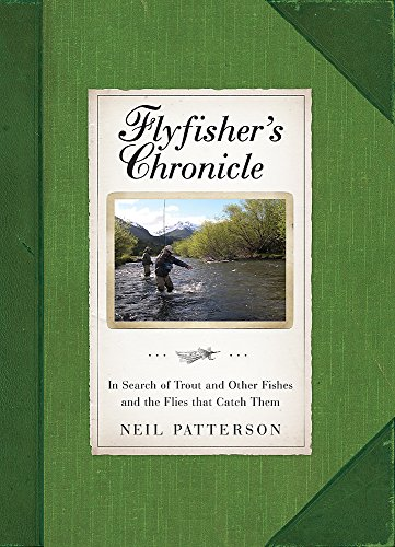 Flyfisher's Chronicle: In Search of Trout and Other Fishes and the Flies That Catch Them: ...