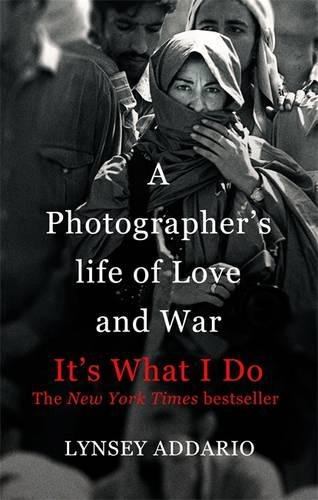 9781472120489: It's What I Do: A Photographer's Life of Love and War