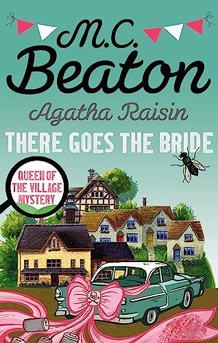 Agatha Raisin: There Goes The Bride: Beaton, M.C.