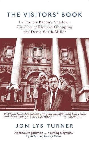 9781472121677: The Visitors' Book: In Francis Bacon's Shadow: The Lives of Richard Chopping and Denis Wirth-Miller
