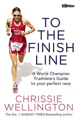 9781472124968: To the Finish Line: A World Champion Triathlete's Guide To Your Perfect Race